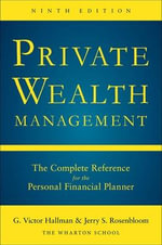 Private Wealth Management : The Complete Reference for the Personal Financial Planner - G.Victor Hallman