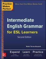 Practice Makes Perfect Intermediate English Grammar for ESL Learners : Practice Makes Perfect Series : 2nd Edition - Torres-Gouzerh Robin
