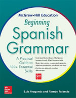 McGraw-Hill Education Beginning Spanish Grammar : A Practical Guide to 100+ Essential Skills - Luis Aragones