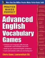 Practice Makes Perfect Advanced English Vocabulary Games : Practice Makes Perfect Series - Chris Gunn