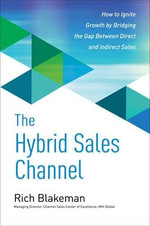The Hybrid Sales Channel : How to Ignite Growth by Bridging the Gap Between Direct and Indirect Sales - Rich Blakeman