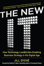 The New IT : How Technology Leaders are Enabling Business Strategy in the Digital Age - Jill Dyche