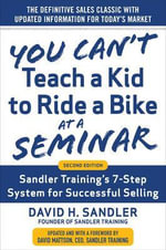 You Can't Teach a Kid to Ride a Bike at a Seminar : Sandler Training's 7-Step System for Successful Selling : 2nd Edition - Mr. David Sandler