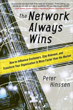 The Network Always Wins : How to Influence Customers, Stay Relevant, and Transform Your Organization to Move Faster Than the Market - Peter Hinssen