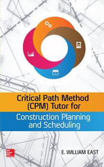 Critical Path Method (CPM) Tutor for Construction Planning and Scheduling - William East