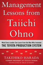 Management Lessons from Taiichi Ohno : What Every Leader Can Learn from the Man Who Invented the Toyota Production System - Takehiko Harada