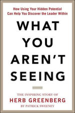 What You Aren't Seeing : How Using Your Hidden Potential Can Help You Discover the Leader Within - Patrick Sweeney
