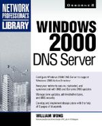 Windows 2000 DNS Server : Network Professional's Library - William G. Wong
