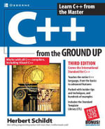 C++ from the Ground Up : From the Ground Up - Herbert Schildt