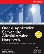 Oracle Application Server 10g Administration Handbook : Oracle Press - John Garmany