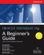 Oracle Database 10g : A Beginner's Guide - Michael Abbey
