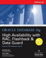 Oracle Database 10g High Availability with RAC, Flashback, and Data Guard : With RAC, Flashback and Data Guard - Matthew Hart