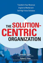 The Solution-Centric Organization - Keith M Eades