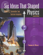 Six Ideas That Shaped Physics : : Conservation Laws Constrain Interactions: Unit C - Thomas A. Moore
