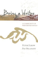 Being a Writer : A Community of Writers Revisited - Peter Elbow