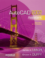 AutoCAD 2002 Assistant : Drawing, Modeling and Applications Using AutoCAD 2... - James Leach