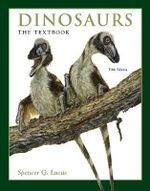 Dinosaurs : The Textbook - Spencer G. Lucas