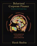 Behavioral Corporate Finance : Decisions That Create Value - Hersh Shefrin