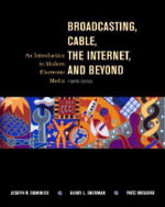 Broadcasting, Cable, the Internet and Beyond : An Introduction to Modern Electronic Media - Joseph R. Dominick