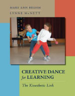 Creative Dance for Learning: : The Kinesthetic Link - Mary Ann Brehm