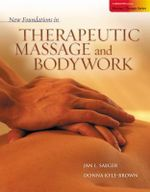 New Foundations in Therapeutic Massage and Bodywork - Jan L Saeger