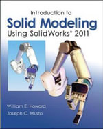Introduction to Solid Modeling Using SolidWorks 2011 : An Introduction Using MATLAB and Excel - William E. Howard