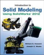 Introduction to Solid Modeling Using SolidWorks 2012 : An Introduction Using MATLAB and Excel - William E. Howard