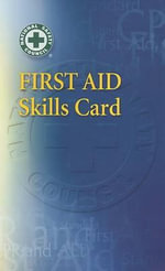First Aid Skills Card : Your First Response in Emergency Care - National Safety Council