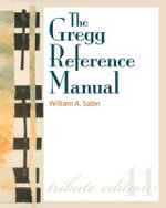 The Gregg Reference Manual : A Manual of Style, Grammar, Usage, and Formatting - William A. Sabin