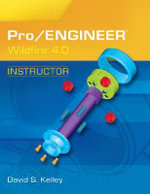 Pro/Engineer Wildfire Instructor :  The Organisation and Principles of Engineering De... - David S. Kelley