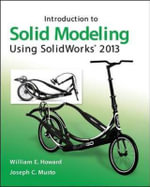 Introduction to Solid Modeling Using SolidWorks 2013 - William E. Howard