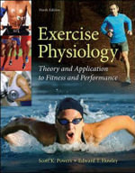 Exercise Physiology : Theory and Application to Fitness and Performance - Scott K. Powers