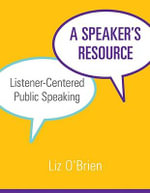 Speaker's Resource : A Handbook for Listener-centered Public Speaking - Liz O'Brien