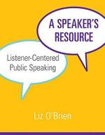 Speaker's Resource : A Handbook for Listener-centered Public Speaking - Liz O'Brien