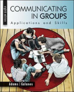 Communicating in Groups : Applications and Skills - Katherine L. Adams