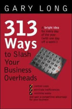 313 Ways to Slash Your Business Overheads - Gary Long