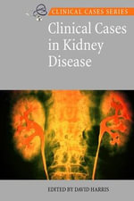 Clinical Cases in Kidney Disease : Clinical Cases Series - David A. Harris