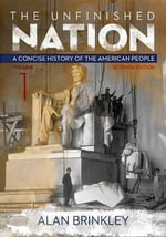 The Unfinished Nation, Volume 1 : A Concise History of the American People - Professor of History Alan Brinkley