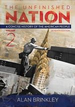 The Unfinished Nation, Volume 2 : A Concise History of the American People - Professor of History Alan Brinkley
