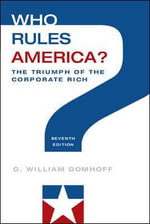 Who Rules America? The Triumph of the Corporate Rich - G. William Domhoff