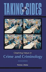 Clashing Views in Crime and Criminology : Clashing Views in Crime and Criminology - Thomas J. Hickey
