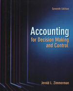 Accounting for Decision Making and Control : Seventh Edition - Jerold L. Zimmerman