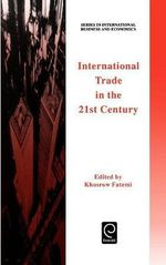 International Trade in the 21st Century : Series in International Business & Economics