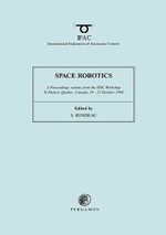 Space Robotics 1998: Proceedings of the IFAC Workshop, St.Hubert, Quebec, Canada, 19-22 October 1998 : A Proceedings Volume from the IFAC Workshop, St-Hubert, Quebec, Canada, 19-22 October 1998