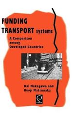 Funding Transport Systems : A Comparison among Developed Countries - Dai Nakagawa
