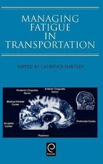 Managing Fatigue in Transportation : Proceedings of the 3rd Fatigue in Transportation Conference, Fremantle, Western Australia 1998 - L. Hartley