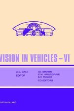 Vision in Vehicles : Proceedings of the 6th International Conference on Vision in Vehicles, Derby, UK, 13-16 September 1995 VI