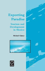 Exporting Paradise : Tourism and Development in Mexico - M. Clancy