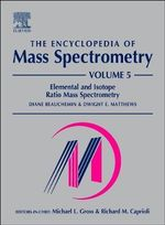 The Encyclopedia of Mass Spectrometry: v. 5 : Elemental and Isotope Ratio Mass Spectrometry