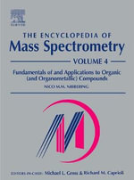 The Encyclopedia of Mass Spectrometry: v. 4 : Fundamentals of and Applications to Organic (and Organometallic) Compounds